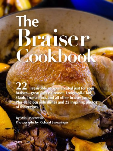 The Braiser Cookbook: 22 irresistible recipes created just for your braiser-great for Le Creuset, Lodge, All-Clad, Staub, Tromantina, and all other braiser pans. (English Edition) -