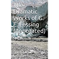 The Dramatic Works of G. E. Lessing (Annotated) (English Edition)