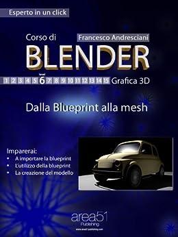 Corso di Blender. Livello 6 (Esperto in un click) (Italian Edition) von [Andresciani, Francesco]
