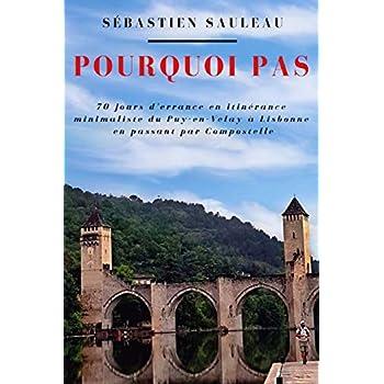 Pourquoi pas: 70 jours d'errance en itinérance du Puy-en-Velay à Lisbonne en passant par Compostelle