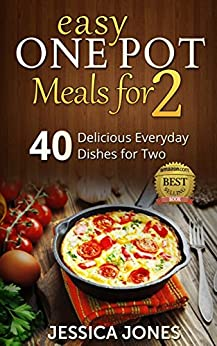 Easy One Pot Meals for 2: 40 Delicious Everyday Dishes for Two without the cleaning up! (English Edition) par [Jones, Jessica]