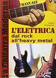 La chitarra moderna. L'elettrica dal rock all'heavy metal