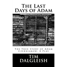 The Last Days of Adam: The True Story of Adam Czerniakow: A Play