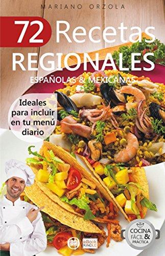 72 RECETAS REGIONALES ESPAÑOLAS & MEXICANAS: Ideales para incuir en tu menú diario (Colección Cocina Fácil & Práctica  nº 74) (Spanish Edition)