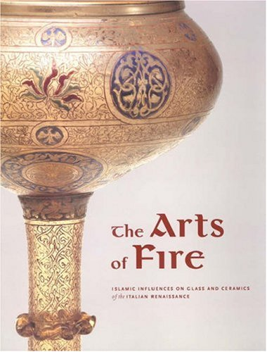 The Arts of Fire - Islamic Influences on Glass and  Ceramics of the Italian Renaissance Antique Fine China