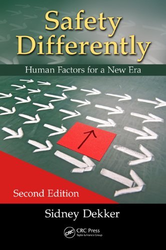 Safety Differently: Human Factors for a New Era, Second Edition: Written by Sidney Dekker, 2014 Edition, (2nd Edition) Publisher: CRC Press [Paperback]