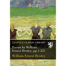 Poems by William Ernest Henley; pp.1-255