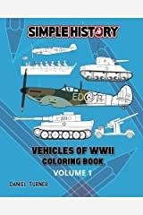 Simple History: Vehicles of World War II Coloring Book - Volume 1 Paperback