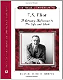 Critical Companion to T. S. Eliot: A Literary Reference to His Life and Work (Critical Companion Series)