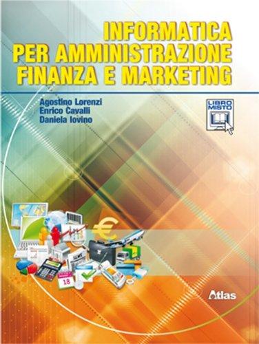 Informatica per amministrazione finanza e marketing. Per le Scuole superiori. Con espansione online