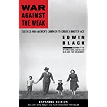 War Against the Weak: Eugenics and America's Campaign to Create a Master Race, Expanded Edition (English Edition)