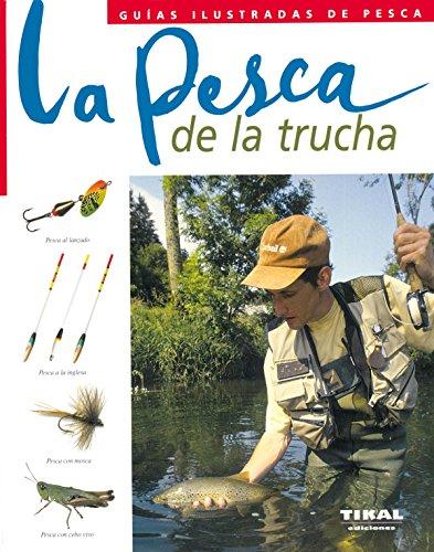Pesca De La Trucha, La. Guia Ilustrada (Guías Ilustradas De Pesca) por Pascal (dir.) Durantel