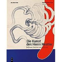 Die Kunst des Herrn Nestler: Bildhauer, Zeichner und Performer