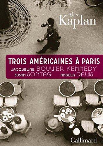Trois Amricaines  Paris: Jacqueline Bouvier Kennedy, Susan Sontag, Angela Davis