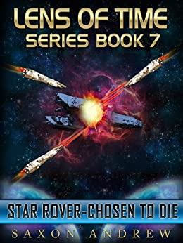 Star Rover-Chosen to Die (Lens of Time Book 7) by [Andrew, Saxon]
