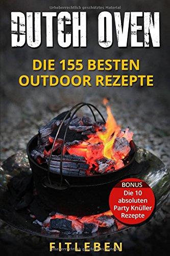 Dutch Oven: Die 155 besten Outdoor Rezepte Dutch Oven-rezepte