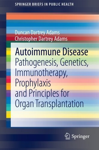 Autoimmune Disease: Pathogenesis, Genetics, Immunotherapy, Prophylaxis and Principles for Organ Transplantation (SpringerBriefs in Public Health) by Duncan Dartrey Adams (2013-08-09)