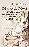 Der Fall Roms: Die Auflösung des römischen Reiches im Urteil der Nachwelt - Alexander Demandt