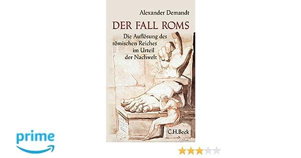 Der Fall Roms: Die Auflösung des römischen Reiches im Urteil der ...