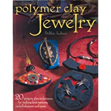 Polymer Clay Jewelry: 20 Projects Plus Techniques for Making Faux Textures, Embellishments and More (English Edition)
