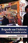 Regards sur l'édition dans le monde arabe par Majdalani