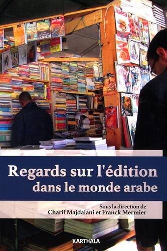 Regards sur l'édition dans le monde arabe par Charif Majdalani/Franck Mermier