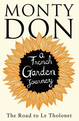 The Road to Le Tholonet: A French Garden Journey by Monty Don (2014-03-27)