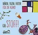 Gib Stoff!: Nähen, filzen, falten für die Kunst, ab 8 Jahren