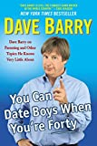 Image de You Can Date Boys When You're Forty: Dave Barry on Parenting and Other Topics He Knows Very Little About