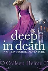 Deep In Death: A Shelby Nichols Adventure (Volume 6) by Colleen Helme (2014-07-16)