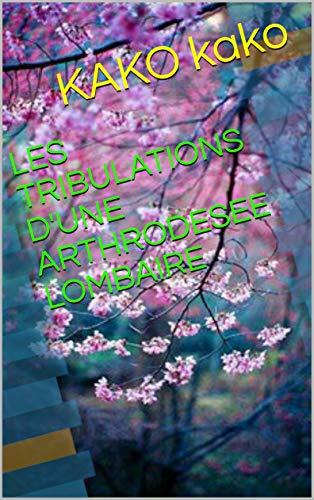 LES TRIBULATIONS D'UNE ARTHRODESEE LOMBAIRE par KAKO kako