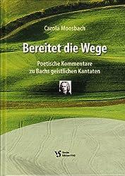 Bereitet die Wege: Poetische Kommentare zu Bachs geistlichen Kantaten