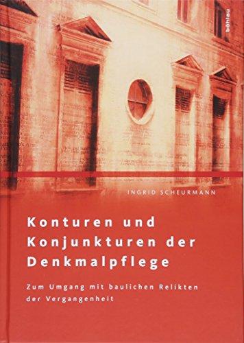 Konturen und Konjunkturen der Denkmalpflege: Zum Umgang mit baulichen Relikten der Vergangenheit