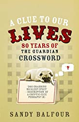 A Clue to Our Lives: 80 Years of the Guardian Cryptic Crossword: 85 Years of the Guardian Cryptic Crossword