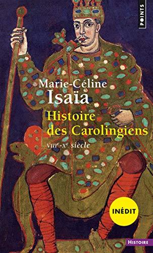 Histoire des Carolingiens. VIIIe-Xe siècle par Marie-celine Isaia