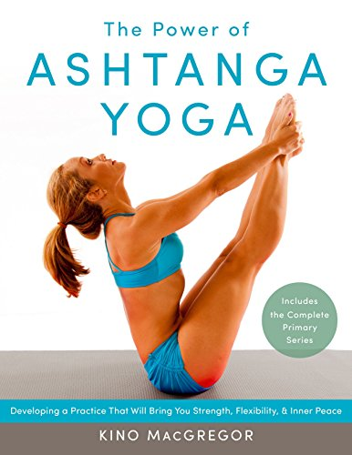 the power of ashtanga yoga: developing a practice that will bring you strength, flexibility, and inner peace