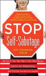 Stop Self-Sabotage: Get Out of Your Own Way to Earn More Money, Improve Your Relationships, and Find: Written by Pat Pearson, 2009 Edition, Publisher: McGraw-Hill Professional [Paperback]