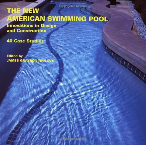 The New American Swimming Pool: Innovations in Design and Construction: 40 Case Studies