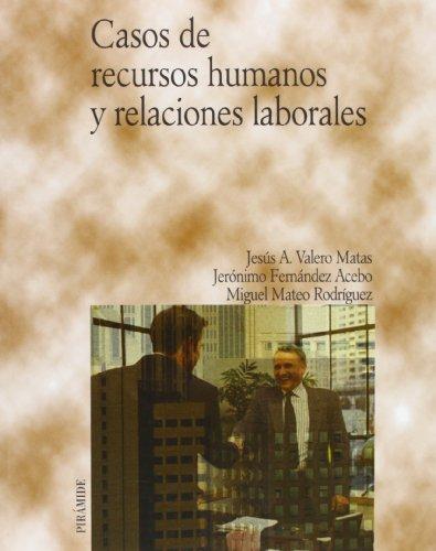 Casos de recursos humanos y relaciones laborales (Economía Y Empresa) por Jesús Alberto Valero Matas