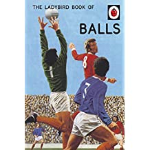 The Ladybird Book of Balls (Ladybirds for Grown-Ups) (Ladybird for Grown-Ups)