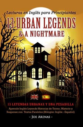 Lecturas en Inglés para Principiantes: 13 Urban Legends & a Nightmare: Aprende Inglés Leyendo Historias de Terror, Misterio y Suspense con Textos