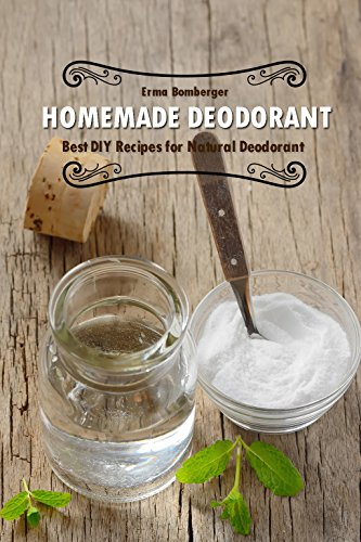 Homemade Deodorant: Best DIY Recipes for Natural Deodorant (English Edition)