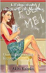 L'Education Anglaise de Violeta: Une initiation à la fessée (Les aventures de Violeta t. 2)