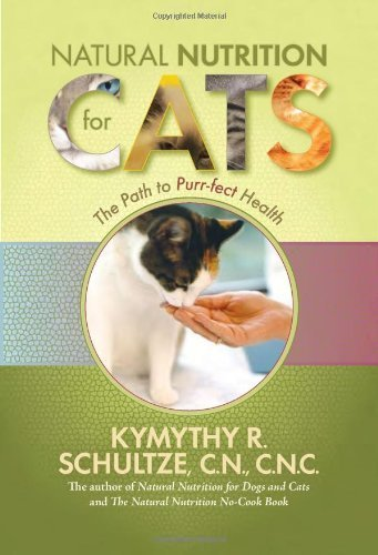 Natural Nutrition For Cats: The Path To Purr-Fect Health by Schultze, Kymythy (2008) Paperback