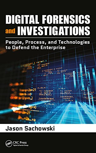Digital Forensics and Investigations: People, Process, and Technologies to Defend the Enterprise
