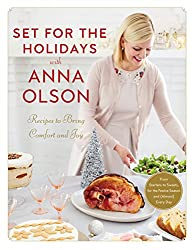 Set for the Holidays with Anna Olson Recipes for Bringing Comfort and Joy: From Starters to Sweets, for the Festive Season and Almost Every Day