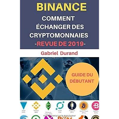 BINANCE Comment Echanger Des Crypto-monnaies -Revue De 2019-: Guide illustré et pratique