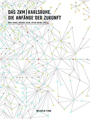 Das ZKM Karlsruhe. Die Anfänge der Zukunft