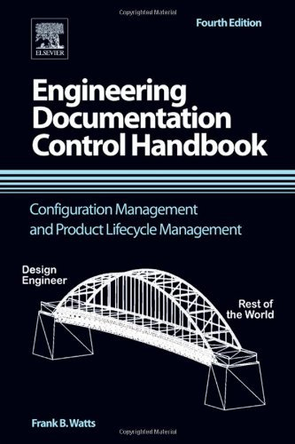 Engineering Documentation Control Handbook, Fourth Edition: Configuration Management and Product Lifecycle Management by Frank B. Watts (2011-11-11)
