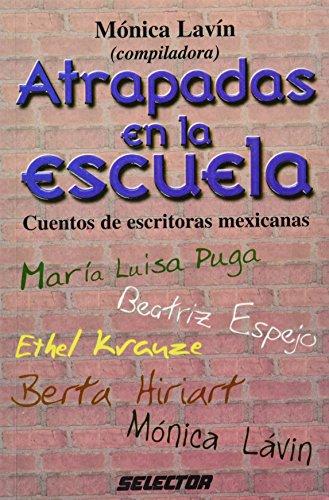 Atrapadas en la escuela / Trapped in School: Cuentos de escritorias mexicanas